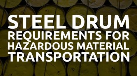 Steel Drum Requirements for Hazardous Material Transportation